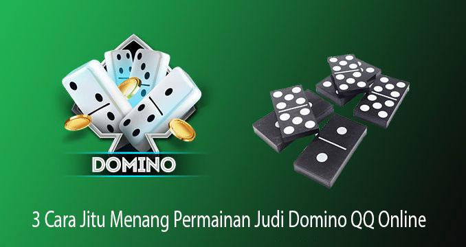 3 Cara Jitu Menang Permainan Judi Domino QQ Online