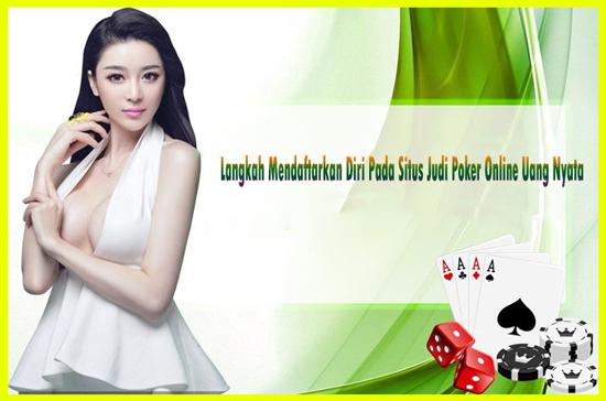 Langkah Mendaftarkan Diri Pada Situs Judi Poker Online Uang Nyata
